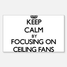 Keep Calm by focusing on Ceiling Fans Decal