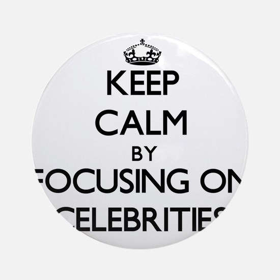 Keep Calm by focusing on Celebrit Ornament (Round)