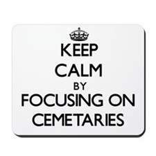 Keep Calm by focusing on Cemetaries Mousepad