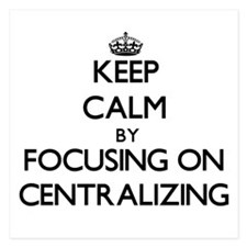 Keep Calm by focusing on Centralizing Invitations