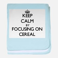 Keep Calm by focusing on Cereal baby blanket