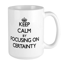 Keep Calm by focusing on Certainty Mugs