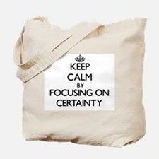 Keep Calm by focusing on Certainty Tote Bag