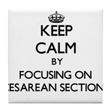 Keep Calm by focusing on Cesarean Sec Tile Coaster