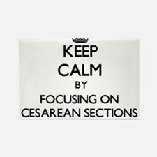 Keep Calm by focusing on Cesarean Sections Magnets