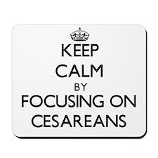 Keep Calm by focusing on Cesareans Mousepad