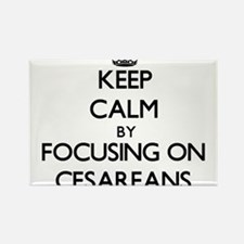 Keep Calm by focusing on Cesareans Magnets