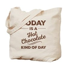 Today Is A Hot Chocolate Kind Of Day Tote Bag