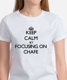 Keep Calm by focusing on Chafe T-Shirt