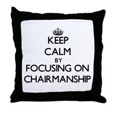 Keep Calm by focusing on Chairmanship Throw Pillow