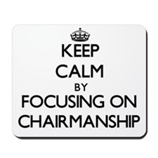 Keep Calm by focusing on Chairmanship Mousepad