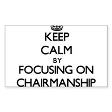 Keep Calm by focusing on Chairmanship Decal