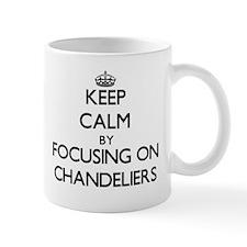 Keep Calm by focusing on Chandeliers Mugs