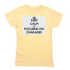 Keep Calm by focusing on Charades Girl's Tee