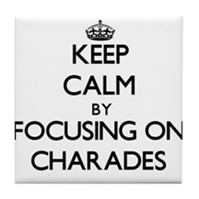 Keep Calm by focusing on Charades Tile Coaster