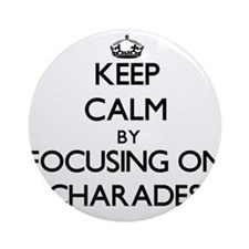 Keep Calm by focusing on Charades Ornament (Round)