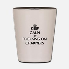 Keep Calm by focusing on Charmers Shot Glass
