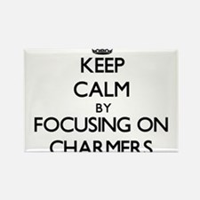 Keep Calm by focusing on Charmers Magnets