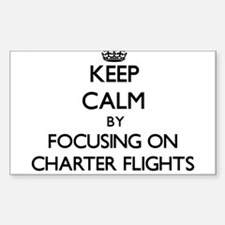 Keep Calm by focusing on Charter Flights Decal