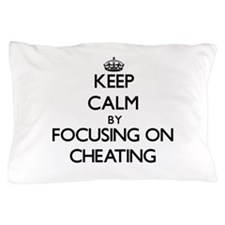 Keep Calm by focusing on Cheating Pillow Case