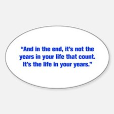 And in the end it s not the years in your life tha
