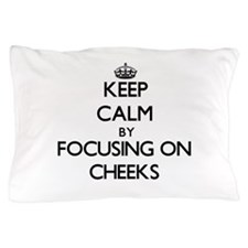Keep Calm by focusing on Cheeks Pillow Case