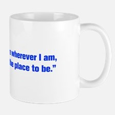 I figure wherever I am that s the place to be Mugs
