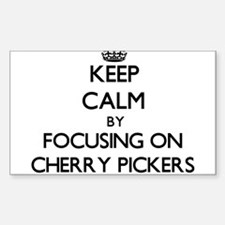 Keep Calm by focusing on Cherry Pickers Decal