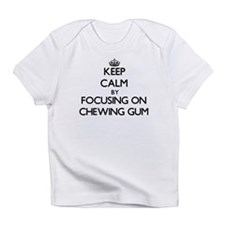 Keep Calm by focusing on Chewing Gu Infant T-Shirt