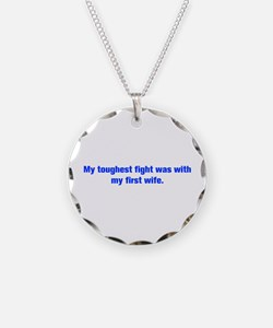 My toughest fight was with my first wife Necklace