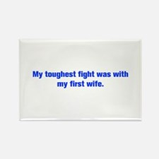 My toughest fight was with my first wife Magnets