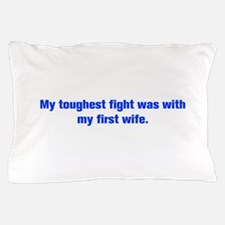 My toughest fight was with my first wife Pillow Ca