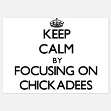 Keep Calm by focusing on Chickadees Invitations
