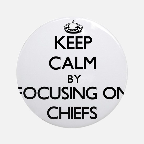 Keep Calm by focusing on Chiefs Ornament (Round)