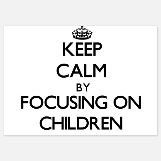 Keep Calm by focusing on Children Invitations