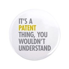 """Its A Patent Thing 3.5"""" Button"""