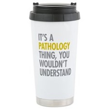 Its A Pathology Thing Travel Mug