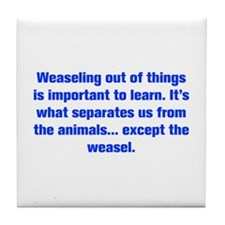 Weaseling out of things is important to learn It s