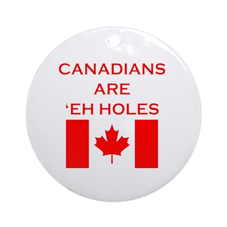Canadians Are 'Eh Holes Ornament (Round)