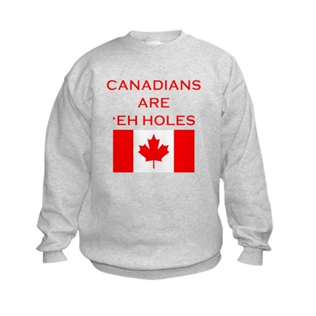 Canadians Are 'Eh Holes Kids Sweatshirt