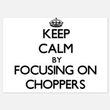 Keep Calm by focusing on Choppers Invitations