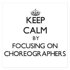Keep Calm by focusing on Choreographer Invitations
