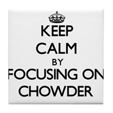 Keep Calm by focusing on Chowder Tile Coaster