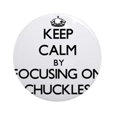 Keep Calm by focusing on Chuckles Ornament (Round)