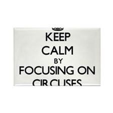 Keep Calm by focusing on Circuses Magnets