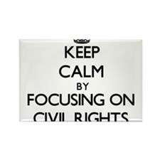 Keep Calm by focusing on Civil Rights Magnets