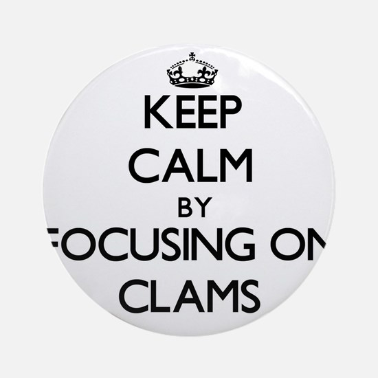 Keep Calm by focusing on Clams Ornament (Round)