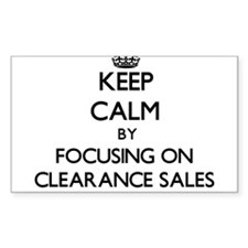 Keep Calm by focusing on Clearance Sales Decal