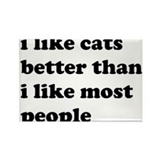 I Like Cats Better Than I Like Most People Magnets