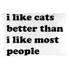 I Like Cats Better Than I Like Most People Pillow
